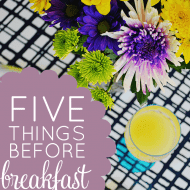 Five Things I Do Before Breakfast