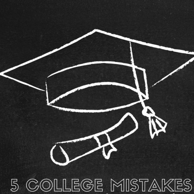 5 COLLEGE MISTAKES
