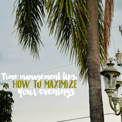 Time Management Tips: How to Maximize Your Evenings
