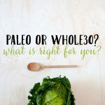 Paleo or Whole 30: What Is Best For You