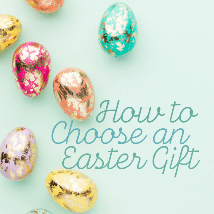 How to Choose an Easter Gift for Someone Special