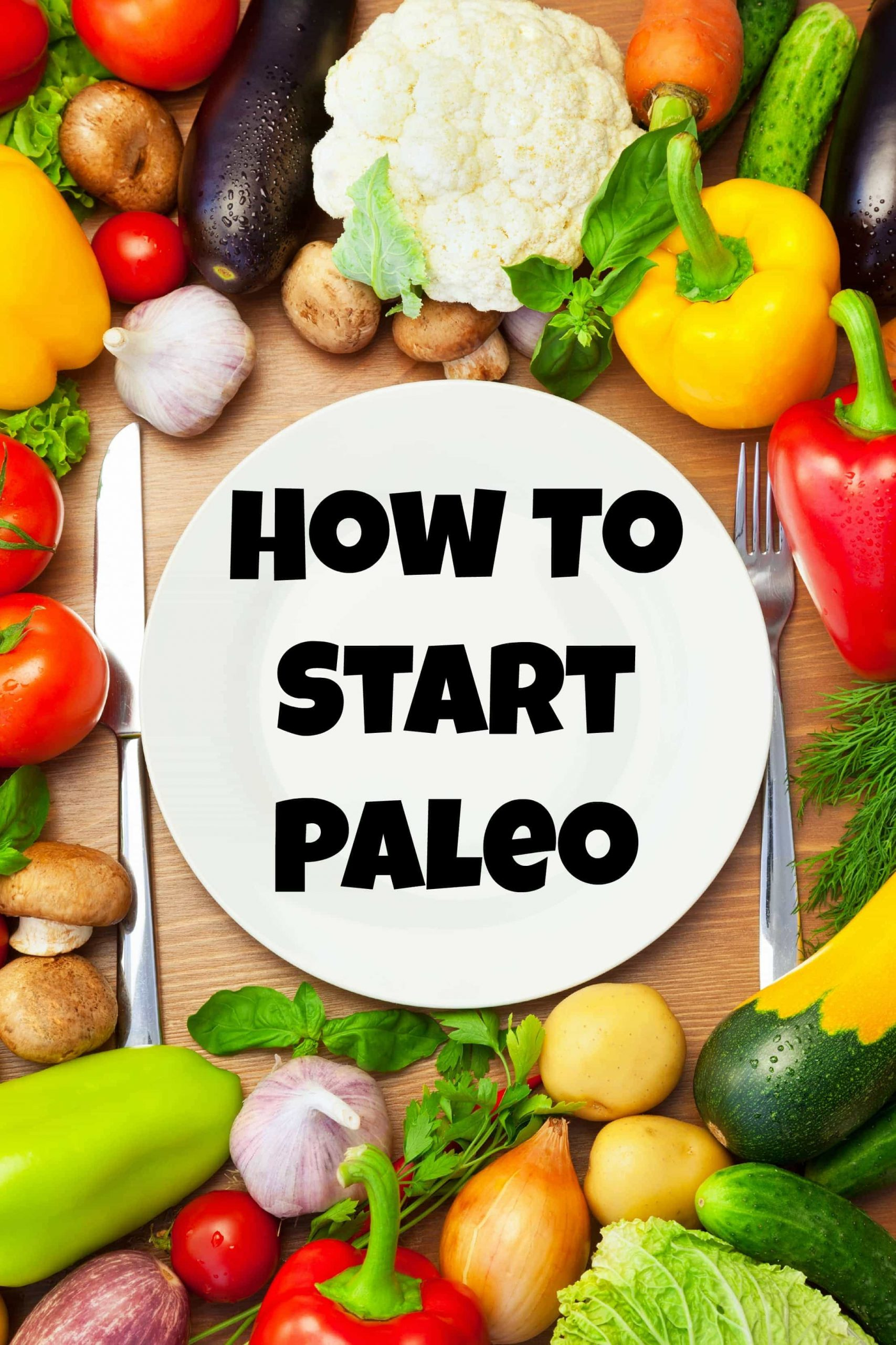 How to Start Paleo: Tips and Ideas for eating and feeling better!