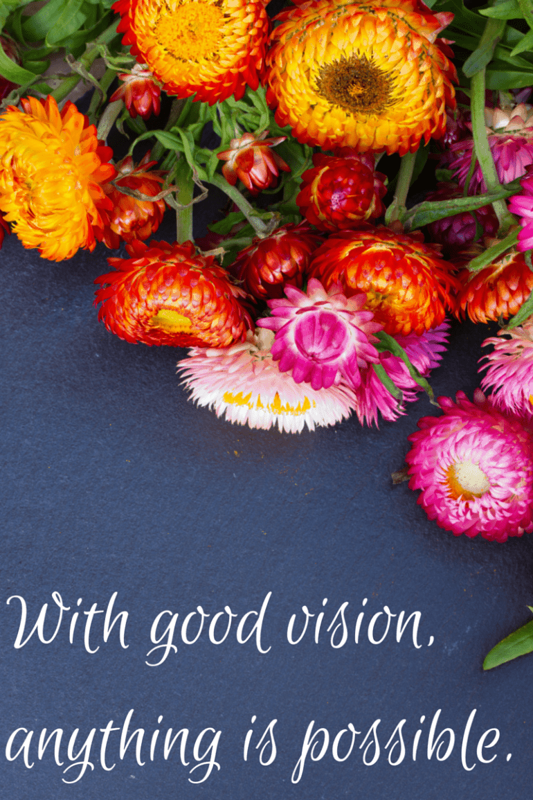 With good vision, anything is possible.