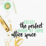 How to Create the Perfect Work at Home Space