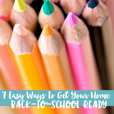 7 Easy Ways To Get Your Home Back-to-School Ready