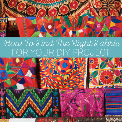 How To Find The Right Fabric For Your DIY Project