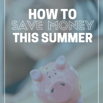 How to Save Money This Summer: What to Buy in July