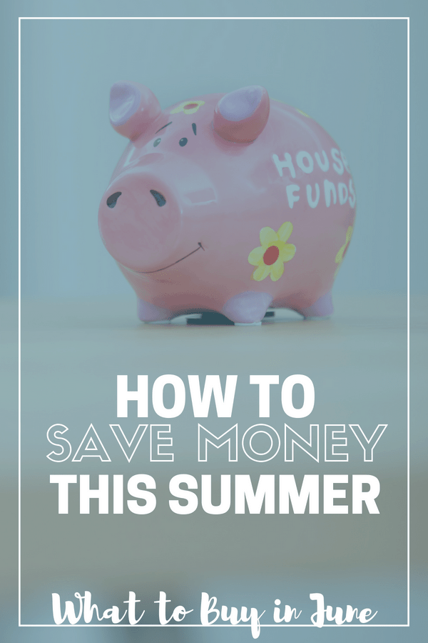 How to Save Money This Summer: What to Buy in June
