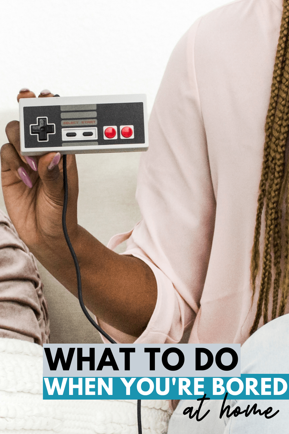 What to Do at Home When You're Bored