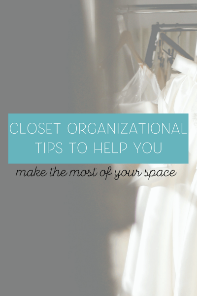 Closet Organizational Tips to Help You Make the Most of Your Space